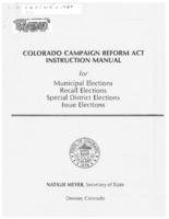 Colorado Campaign Reform Act instruction manual for municipal elections, recall elections, special district elections, issue elections