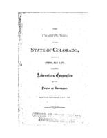 The Constitution of the state of Colorado : adopted in convention, March 14, 1876 : also the Address of the Convention to the people of Colorado : election, Saturday, July 1, 1876