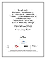 Guidelines for medication administration : an instructional program for training unlicensed personnel to give medications in out-of-home child care, schools and camp settings : student handbook : severe allergy module