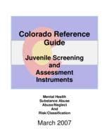 Colorado reference guide, juvenile screening and assessment instruments : mental health, substance abuse, abuse/neglect and risk/classification