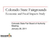 Colorado State Fairgrounds economic and fiscal impacts study : Colorado State Fair Board of Authority meeting January 26, 2011