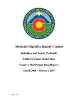Medicaid eligibility quality control individual and family Medicaid Children's basic health plan negative pilot project final report, March 2006-February 2007