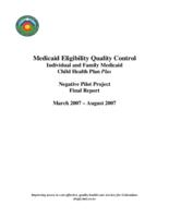 Medicaid eligibility quality control individual and family Medicaid child health plan plus negative pilot project final report, March 2007-August 2007