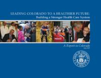Leading Colorado to a healthier future : building a stronger health care system : a report to Colorado
