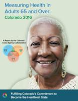 Measuring health in adults 65 and over, Colorado 2016 : a report