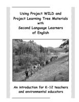 Using Project WILD and Project Learning Tree materials with second language learners of English : an introduction for K-12 teachers and environmental educators