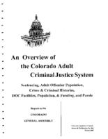 An overview of the Colorado adult criminal justice system : sentencing, adult offender population, crime & criminal histories, DOC facilities, population, & funding, and parole : report to the Colorado General Assembly