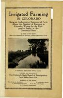 Irrigated farming in Colorado : being an authoritative statement of facts about this method of farming in Colorado : written for the prospective settler in the Centennial State
