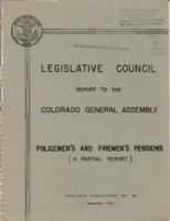 A partial report on policemen's and firemen's pensions in Colorado : Legislative Council report to the Colorado General Assembly