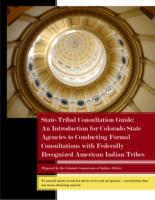 State-tribal consultation guide : an introduction for Colorado state agencies to conducting formal consultations with federally recognized American Indian tribes