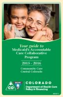 Your guide to Medicaid's Accountable Care Collaborative Program 2015-2016. Community Care Central Colorado