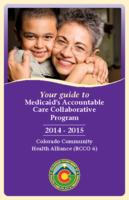 Your guide to Medicaid's Accountable Care Collaborative Program 2014-2015. Colorado Community Health Alliance (RCCO 6)
