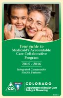 Your guide to Medicaid's Accountable Care Collaborative Program 2015-2016. Integrated Community Health Partners