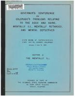 Governor's Conference on Colorado's Problems Relating to the Aged and Aging, Mentally Ill, Mentally Retarded, and Mental Defectives : State House of Representatives, State Capitol, Denver, Colorado, January 4 and 5, 1954 / Section 2: The Mentally Ill