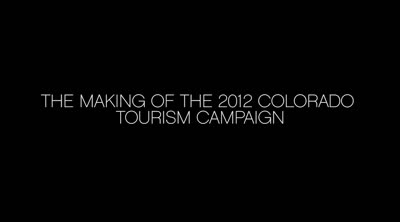 The making of the 2012 Colorado tourism campaign