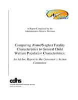 Comparing abuse/neglect fatality characteristics to general child welfare population characteristics : an ad hoc report to the Governor's Action Committee