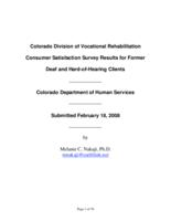 Colorado Division of Vocational Rehabilitation consumer satisfaction survey results for former deaf and hard-of-hearing clients, Colorado Department of Human Services : submitted February 18, 2008